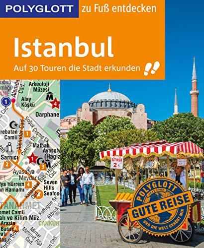 POLYGLOTT Reiseführer Istanbul zu Fuß entdecken: Auf 30 Touren die Stadt erkunden (POLYGLOTT zu Fuß entdecken)