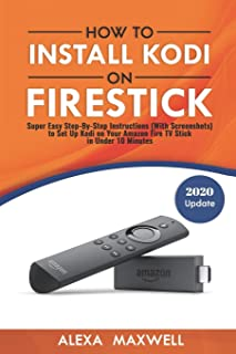 How to Install Kodi on Firestick: Super Easy Step-By-Step Instructions (With Screenshots) to Set Up Kodi on Your Amazon Fi...
