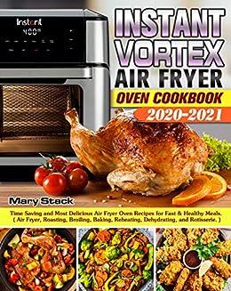 Best Instant Pot Cookbook 2021 Instant Vortex Air Fryer Oven Cookbook 2020 2021: Time Saving and