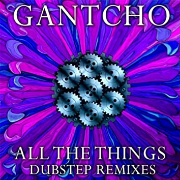 All the Things - Dubstep Remixes