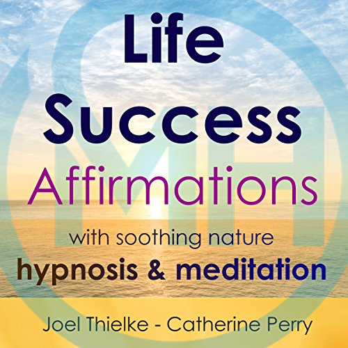 Life Success Affirmations with Soothing Nature Hypnosis & Meditation audiobook cover art