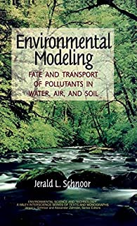 Environmental Modeling: Fate and Transport of Pollutants in Water, Air, and Soil