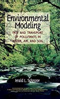 Environmental Modeling: Fate and Transport of Pollutants in Water, Air, and Soil (Environmental Science and Technology: A Wiley-Interscience Series of Textsand Monographs)