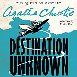 Destination Unknown                   By:                                                                                                                                 Agatha Christie                               Narrated by:                                                                                                                                 Emilia Fox                      Length: 6 hrs and 43 mins     161 ratings     Overall 4.3