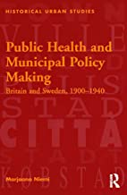 Public Health and Municipal Policy Making: Britain and Sweden, 1900–1940 (Historical Urban Studies) (English Edition)