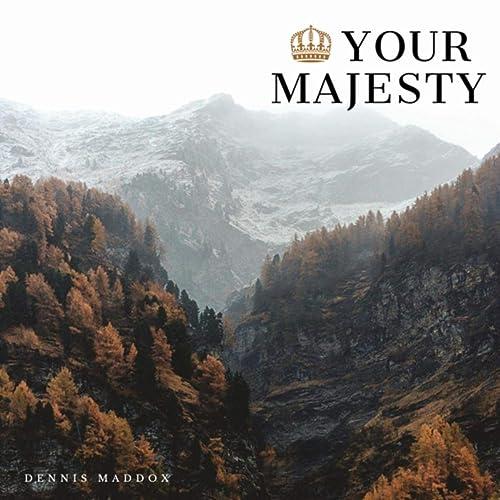 Dennis Maddox - Your Majesty 2019