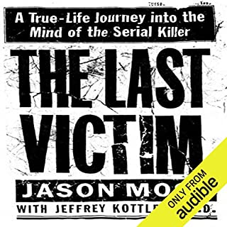 The Last Victim     A True-Life Journey into the Mind of a Serial Killer              By:                                                                                                                                 Jason Moss,                                                                                        Jeffrey Kottler                               Narrated by:                                                                                                                                 Thomas Fawley                      Length: 10 hrs and 15 mins     317 ratings     Overall 4.0