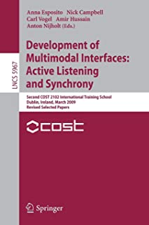 Development of Multimodal Interfaces: Active Listening and Synchrony: Second COST 2102 International Training School, Dubl...