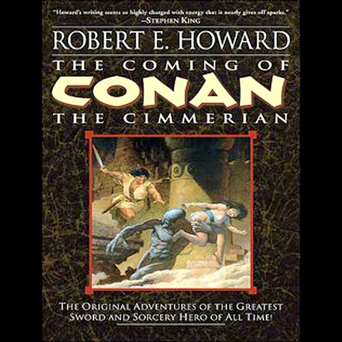 The Coming of Conan the Cimmerian                   Written by:                                                                                                                                 Robert E. Howard                               Narrated by:                                                                                                                                 Todd McLaren                      Length: 18 hrs     8 ratings     Overall 4.5