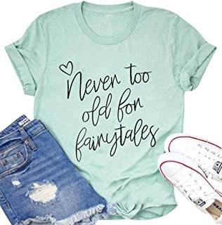 MAXIMGR Never Too Old for Fairytales T-Shirt Women Cute Funny Graphic Princess Tees Shirt with Saying