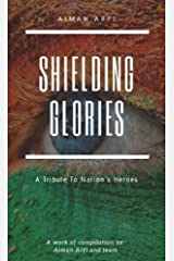 Shielding Glories: A tribute to Nation's Heroes Kindle Edition