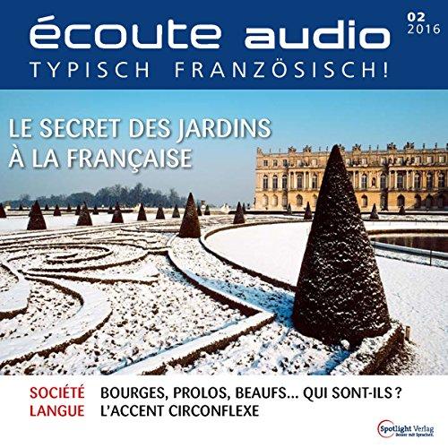 Couverture de Écoute Audio - Le secret des jardins à la française. 2/2016