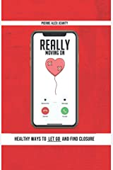 Really Moving On: Healthy Ways to Let Go and Find Closure Paperback