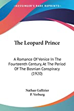 The Leopard Prince: A Romance Of Venice In The Fourteenth Century, At The Period Of The Bosnian Conspiracy (1920)