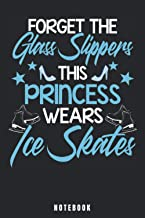 Forget The Glass Slippers - This Princess Wears Ice Skates: Ice Skating Notebook and Journal - Blank Wide Ruled Pages - Fu...