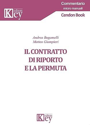 Il contratto di riporto e la permuta (Commentario micro manuali)