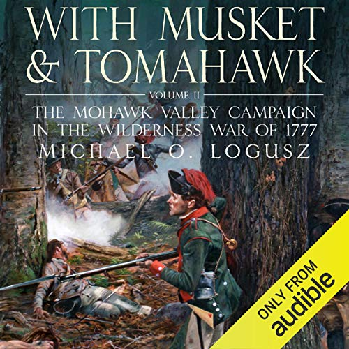 With Musket and Tomahawk Vol II: The Mohawk Valley Campaign in the Wilderness War of 1777