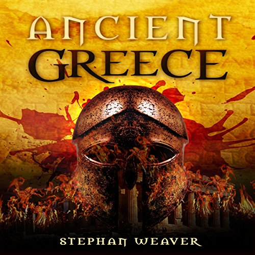 Couverture de Ancient Greece: From Beginning to End (Greek History, Ancient Greek, Aristotle, Socrates, Greece History, Plato, Alexander The Great, Macedonian)
