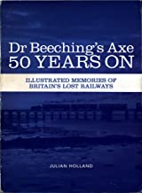 Dr Beeching's Axe 50 Years On: Memories of Britain's Lost Railways