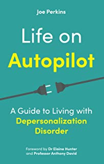 Life on Autopilot: A Guide to Living with Depersonalization Disorder