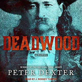 Deadwood     A Novel              By:                                                                                                                                 Peter Dexter                               Narrated by:                                                                                                                                 J. Rodney Turner                      Length: 16 hrs and 57 mins     6 ratings     Overall 3.8
