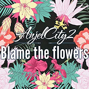 Blame the Flowers