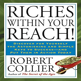 Riches Within Your Reach!     The Law of the Higher Potential              By:                                                                                                                                 Robert Collier                               Narrated by:                                                                                                                                 Joel Fotinos                      Length: 5 hrs and 56 mins     61 ratings     Overall 4.6