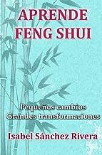 Aprende Feng Shui: Pequeños cambios = Grandes Transformaciones (Curso Completo nº 1)