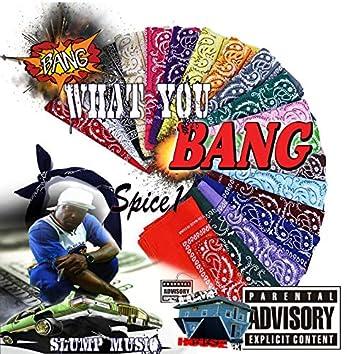Bang What You Bang