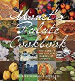 Monet's Palate Cookbook: The Artist & His Kitchen Garden At Giverny (GIBBS SMITH)