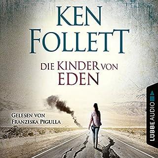Die Kinder von Eden                   Autor:                                                                                                                                 Ken Follett                               Sprecher:                                                                                                                                 Franziska Pigulla                      Spieldauer: 5 Std. und 54 Min.     130 Bewertungen     Gesamt 3,9