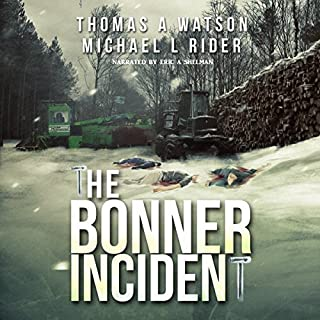 Bonner Incident, Volume 1                   By:                                                                                                                                 Thomas A Watson,                                                                                        Michael L. Rider                               Narrated by:                                                                                                                                 Eric A. Shelman                      Length: 9 hrs and 8 mins     3 ratings     Overall 5.0