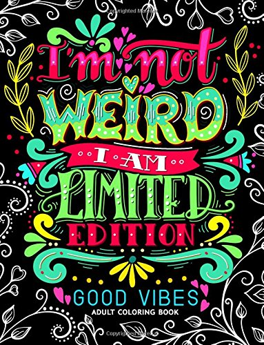 I'm not Weird I am Limited Edition: Good Vibes Adults Coloring Books Flower ,Floral and Cute Animals with Quotes (Inspirational Coloring book)