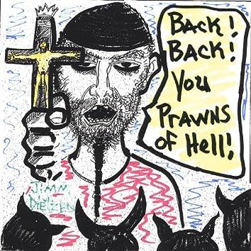 Back! Back! You Prawns of Hell!