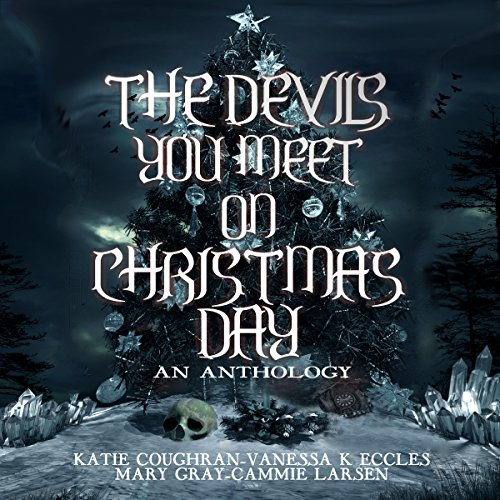 The Devils You Meet on Christmas Day: An Anthology audiobook cover art