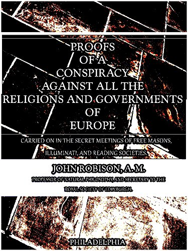 Proofs of a Conspiracy against all the Religions and Governments of Europe: carried on in the secret meetings of free masons, illuminati, and reading societies. (English Edition)