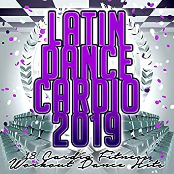 Latin Dance Cardio 2019 - 18 Cardio Fitness Workout Dance Hits