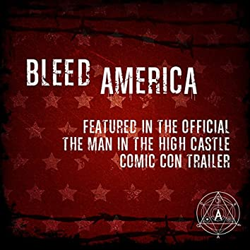 """Bleed America (As Featured in the Official """"The Man in the High Castle"""" Comic Con Trailer) - Single"""