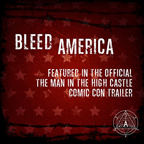 """Bleed America (As Featured in the Official \""""The Man in the High Castle\"""" Comic Con Trailer) - Single"""