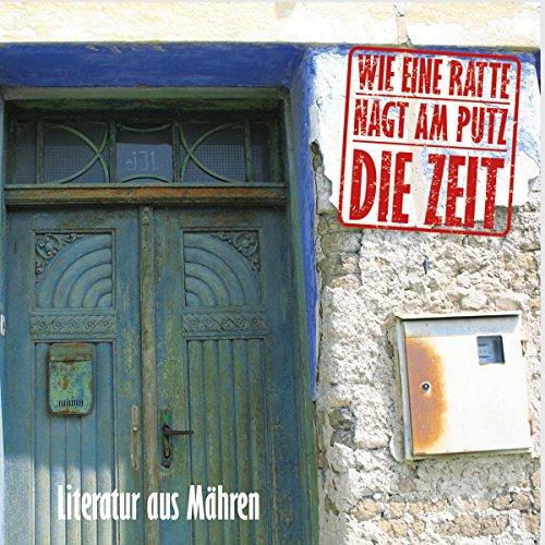 Wie eine Ratte nagt am Putz die Zeit. Literatur aus Mähren cover art