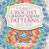 Crochet Granny Square Patterns - Granny Square Patterns Book!: Granny Square Patterns! Discover All You Really Need To Know!