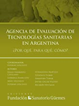 Agencia de Evaluación de Tecnologías Sanitarias en Argentina: ¿Por qué, para qué, cómo? (Spanish Edition)