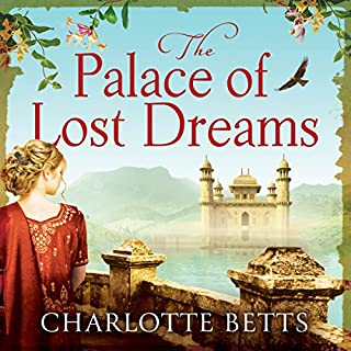 The Palace of Lost Dreams                   By:                                                                                                                                 Charlotte Betts                               Narrated by:                                                                                                                                 Charlotte Strevens                      Length: 11 hrs and 44 mins     9 ratings     Overall 4.1
