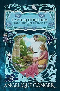 Captured Freedom (Lost Children of the Prophet Book 2) by [Angelique Conger]