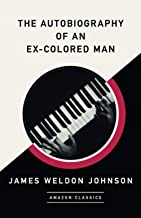 The Autobiography of an Ex-Colored Man (AmazonClassics Edition)