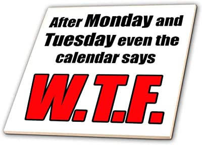3dRose ct_163906_2 After Monday and Tuesday Even The Calendar Says WTF Ceramic Tile, 6-Inch