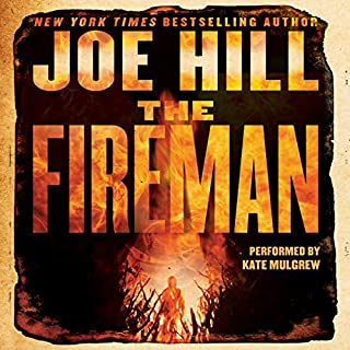 The Fireman     A Novel              Written by:                                                                                                                                 Joe Hill                               Narrated by:                                                                                                                                 Kate Mulgrew                      Length: 22 hrs and 19 mins     30 ratings     Overall 4.3