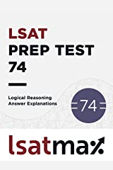 LSAT Prep Test 74 Logical Reasoning Answer Explanations: The December 2014 LSAT (LSAT Prep Test Explanations) Kindle Edition