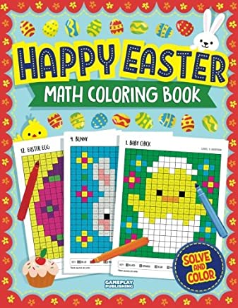 Happy Easter Math Coloring Book: Pixel Art for Kids: Addition, Subtraction, Multiplication and Division Practice Problems, Easter Activity Books for Kids