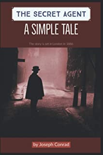 The Secret Agent A Simple Tale by Joseph Conrad: The story is set in London in 1886 (Annotated)